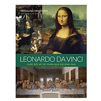 Leonardo da Vinci: Cuộc Đời Và Tác Phẩm Qua 500 Hình Ảnh