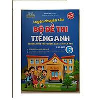 Luyện Chuyên Sâu Bộ Đề Thi Tiếng Anh Vào Lớp 6- Trường THCS chất Lượng Cao Và Chuyên Anh