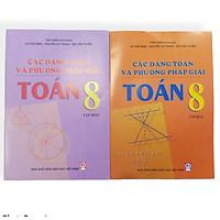 Bộ 2 cuốn Các dạng Toán và phương pháp giải Toán lớp 8 ( tập 1+2 )