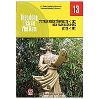 Theo Dòng Lịch Sử Việt Nam - Tập 13: Từ Trần Nhân Tông ( 1278 - 1293) Đến Trần Hiến Tông ( 1329 - 1341)