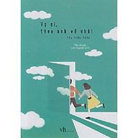 Câu chuyện ngôn tình nhẹ nhàng mà sâu sắc: Vợ Ơi Theo Anh Về Nhà