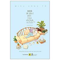 999 Lá Thư Gửi Cho Chính Mình - Mong Bạn Trở Thành Phiên Bản Hạnh Phúc Nhất (Tập 2) - Tái Bản 2021