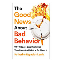 The Good News About Bad Behavior: Why Kids Are Less Disciplined Than Ever--And What to Do About It
