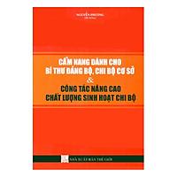 Cẩm Nang Dành Cho Bí Thư Đảng Bộ, Chi Bộ Cơ Sở & Công Tác Nâng Cao Chất Lượng Sinh Hoạt Chi Bộ