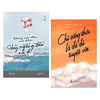 Combo Sách Kỹ Năng Sống: Đừng Cúi Đầu Mà Khóc , Hãy Ngẩng Đầu Mà Đi + Chỉ Sống Thôi Là Đã Đủ Tuyệt Vời - (Cuốn Sách Sẽ Khiến Cho Cuộc Sống Của bạn Bình Yên Đến Lạ Kì / Tặng Kèm Bookmark Greenlife)