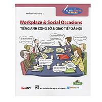 Sách - Tiếng Anh Công Sở & Giao Tiếp Xã Hội - Workplace & Social Occasions - Kèm File Âm Thanh