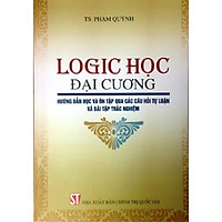 Sách Logic Học Đại Cương - Hướng Dẫn Học Và Ôn Tập Qua Các Câu Hỏi Tự Luận Và Bài Tập Trắc Nghiệm - Xuất Bản Năm 2016 (NXB Chính Trị Quốc Gia Sự Thật)