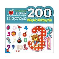 200 Miếng Bóc Dán Thông Minh - Bé Học Toán (2-6 Tuổi) - Tái Bản