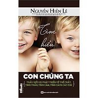 Tìm Hiểu Con Chúng Ta (Bộ Sách Cha Mẹ Khéo - Con Thành Công) (Quà Tặng Audio book) (Quà Tặng: Bút Animal Kute')