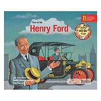Những Bộ Óc Vĩ Đại : Vua Xe Hơi - Henry Ford (Tái Bản)