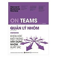 HBR On Teams - Quản Lý Nhóm - Khoa Học Mới Trong Xây dựng Nhóm Xuất Sắc (Quà Tặng Card đánh dấu sách đặc biệt)