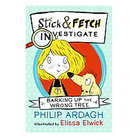 Barking Up The Wrong Tree: Stick And Fetch Investigate (Illustrated by Elissa Elwick)