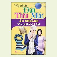 Kỹ Thuật Đan Thêu Móc - Áo Choàng Và Khăn Len