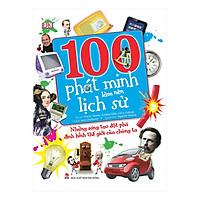 100 Phát Minh Làm Nên Lịch Sử (Tái Bản 2019)