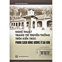 Nghệ Thuật Trang Trí Truyền Thống Trên Kiến Trúc Phong Cách Kiến Trúc Đông Dương Ở Sài Gòn