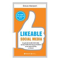 Likeable Social Media - Bí Quyết Làm Hài Lòng Khách Hàng, Tạo Dựng Thương Hiệu Thông Qua Facebook Và Các Mạng Xã Hội Khác (Tái Bản 2018)