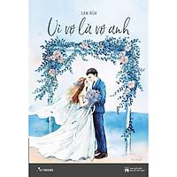 Sách - Vì vợ là vợ anh (Tái bản 2019) (tặng kèm bookmark)