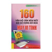 160 Vấn Đề Cần Nên Biết Khi Sử Dụng Đồ Họa Máy Vi Tính