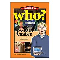 Who? Chuyện Kể Về Danh Nhân Thế Giới: Bill Gates (Tái Bản 2019)