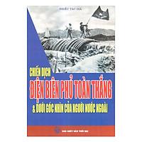 Chiến Dịch Điện Biên Phủ Toàn Thắng & Dưới Góc Nhìn Của Người Nước Ngoài