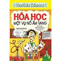 Horrible Science - Hóa Học Một Vụ Nổ Ầm Vang (Tái Bản)