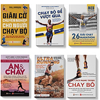Sách Combo 6 cuốn Chạy bộ Dinh dưỡng Giãn cơ gồm Ăn và chạy+Cuộc Cách mạng trong chạy bộ+Giãn cơ chuyên nghiệp cho người chạy bộ+26 Giải chạy marathon+Chạy bộ để vượt qua+Ultrarunning - Những kiến thức cần thiết để chạy siêu dài