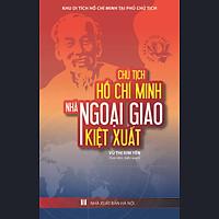 Học Và Làm Theo Bác - Chủ Tịch Hồ Chí Minh Nhà Ngoại Giao Kiệt Xuất