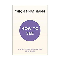 Sách - How to See by Thich Nhat Hanh - (UK Edition, paperback)