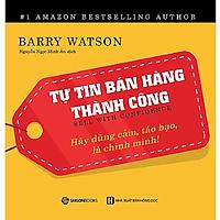 Tự tin bán hàng thành công (Sell with confidence) - Tác giả Barry Watson