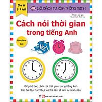 Bộ Sách Tự Xóa Thông Minh - Cách Nói Thời Gian Trong Tiếng Anh (5 -7 tuổi) (Tặng Kèm Bút Xóa)