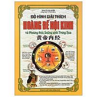 Đồ Hình Giải Thích - Hoàng Đế Nội Kinh Và Phương Thức Dưỡng Sinh Trung Hoa (Bìa Cứng)