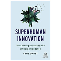 Superhuman Innovation: Transforming Business with Artificial Intelligence