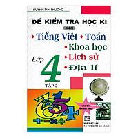 Đề Kiểm Tra Học Kì Môn Tiếng Việt - Toán - Khoa Học - Lịch Sử - Địa Lí Lớp 4 (Tập 2)
