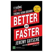 Better And Faster: Ý Tưởng Đột Phá Trong Kinh Doanh