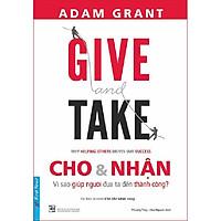 Sách - Give And Take - Cho & Nhận (Tái Bản 2021) - First News