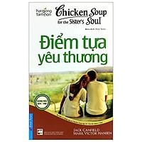 Chicken Soup For The Sister'S Soul 24 - Điểm Tựa Yêu Thương (Tái Bản 2020)