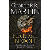 Fire And Blood: 300 Years Before A Game Of Thrones (A Targaryen History) - A Song Of Ice And Fire