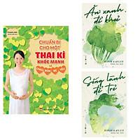 Combo 3 Cuốn Sách Hay Về Sức Khỏe: Chuẩn Bị Cho Một Thai Kì Khỏe Mạnh Và Chào Đón Bé Yêu + Ăn Xanh Để Khỏe + Sống Lành Để Trẻ