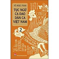 Tục Ngữ - Ca Dao - Dân Ca Việt Nam 2 (Tái Bản 2021)