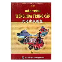 Giáo Trình Tiếng Hoa Trung Cấp Tập 1 (Không CD)