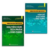 Combo 2 cuốn: Phương pháp giải các dạng Toán THPT - Nguyên hàm, Tích phân và ứng dụng và Hàm số, Đạo hàm và ứng dụng