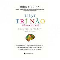 Luật Trí Não Dành Cho Trẻ - Brain Rules For Baby (Quà Tặng Tickbook Đặc Biệt)