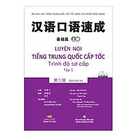 Luyện Nói Tiếng Trung Quốc Cấp Tốc - Trình Độ Sơ Cấp - Tập 1 (Kèm CD Hoặc File MP3) (Tái Bản)