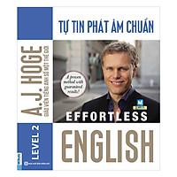 Effortless English - Tự Tin Phát Âm Chuẩn ( A.J.Hoge - Giáo viên tiếng Anh số 1 thế giới ) tặng kèm bookmark