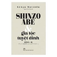 Shinzo Abe Và Gia Tộc Tuyệt Đỉnh