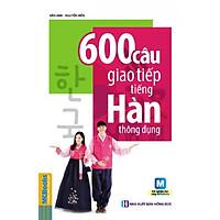 600 Câu Giao Tiếp Tiếng Hàn Thông Dụng (Tặng Trọn Bộ Tài Liệu Học Tiếng Hàn Online: Giáo Trình Tổng Hợp Và Luyện Thi Topik) (Học Kèm App: MCBooks Application)