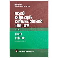 Lịch Sử Kháng Chiến Chống Mỹ, Cứu Nước 1954-1975 - Tập 2: Chuyển Chiến Lược (Bìa Cứng)