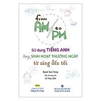 Sử Dụng Tiếng Anh Trong Sinh Hoạt Thường Ngày Từ Sáng Đến Tối (Kèm CD Hoặc File MP3)