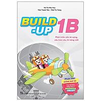 Build Up - 1B - Phát Triển Vốn Từ Vựng, Cấu Trúc Câu, Kĩ Năng Viết - Phiên Bản Không Đáp Án - Theo Bộ Sách Tiếng Anh 1 Phonics Smart