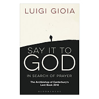 Say It To God - In Search Of Prayer: The Archbishop Of Canterbury's Lent Book 2018